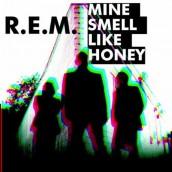 "R.E.M. - ""Mine Smell Like Honey"" single"
